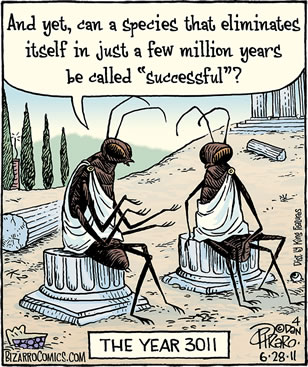 cartoon showing two cockroaches in scholar's robes, one asking 'and yet can a speices that eliminates itself in just a few million years be called successful?' and the caption, the year 3011