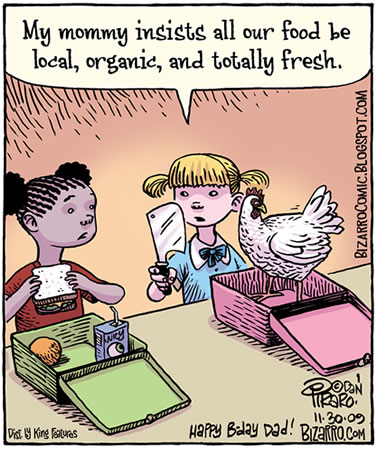 cartoon showing children opening lunchboxes, one with a sandwich; the other with a live chicken and a cleaver, saying, our mommy insists all our food be local, organic, and totally fresh